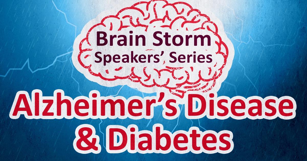 Brain Storm Speakers' Series Alzheimer's Disease and Diabetes