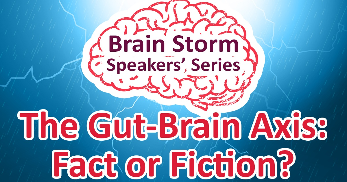 Brain Storm Speakers' Series The Gut-Brain Axis Fact or Fiction