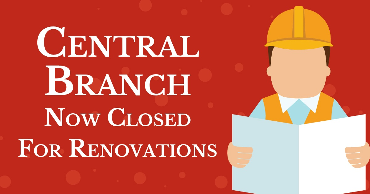Central Branch is now closed for renovations