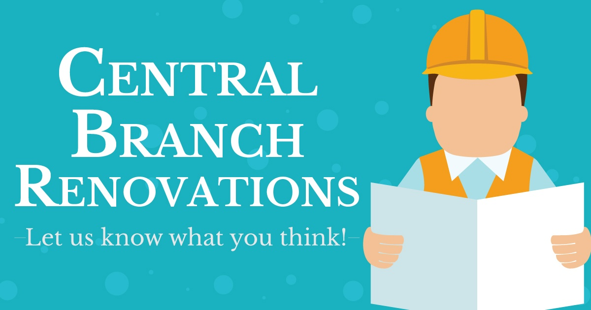 Central Branch renovations. Let us know what you think!