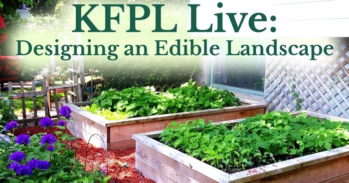KFPL Live Designing an Edible Landscape