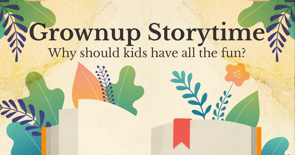 An illustrated book on a botanical background. Text reads Grownup Storytime: Why should kids have all the fun?
