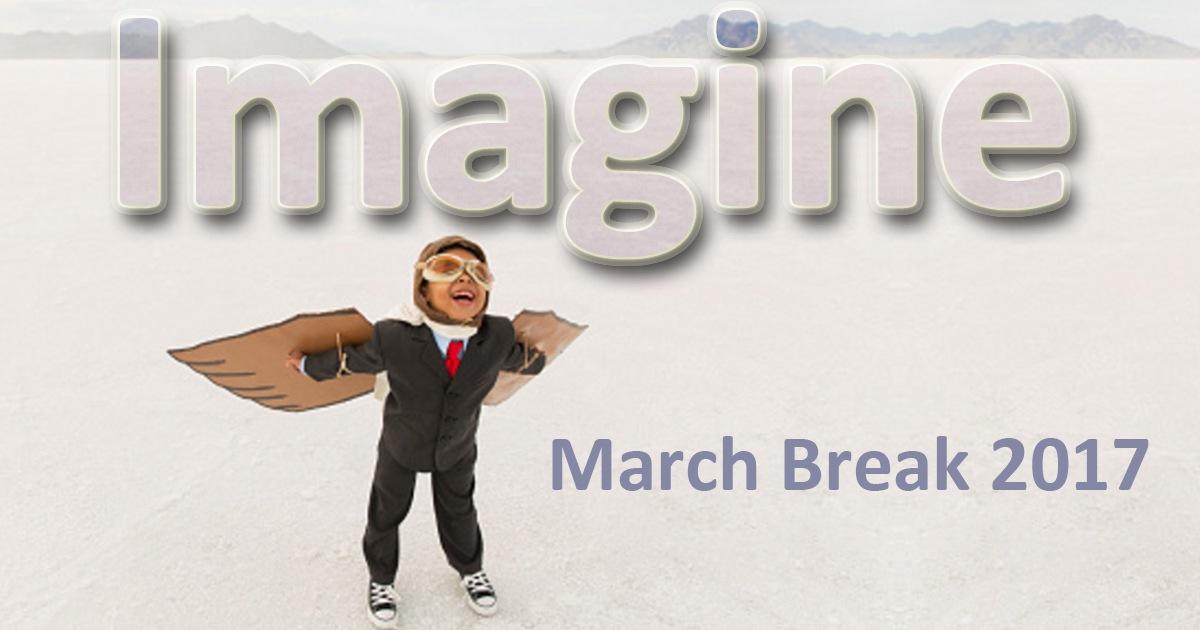 Imagine March Break 2017