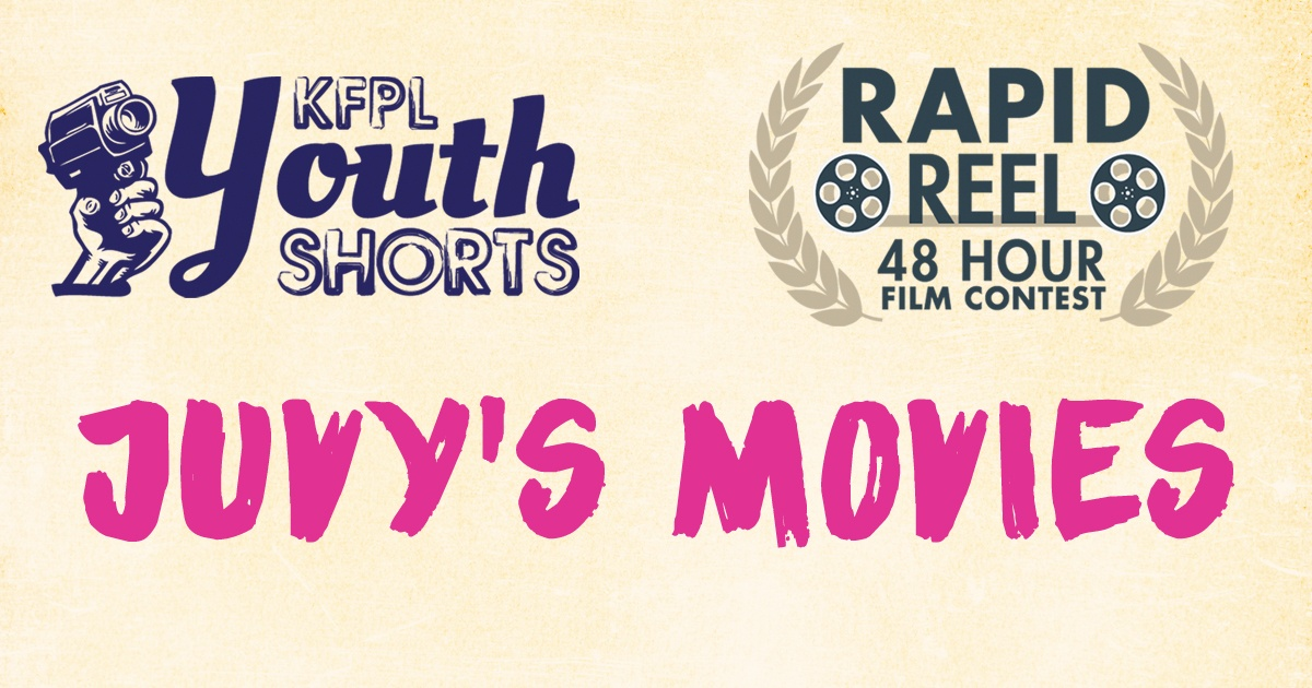 KFPL Youth Shorts, Rapid Reel 48 Hour Film Contest, Juvy's Movies
