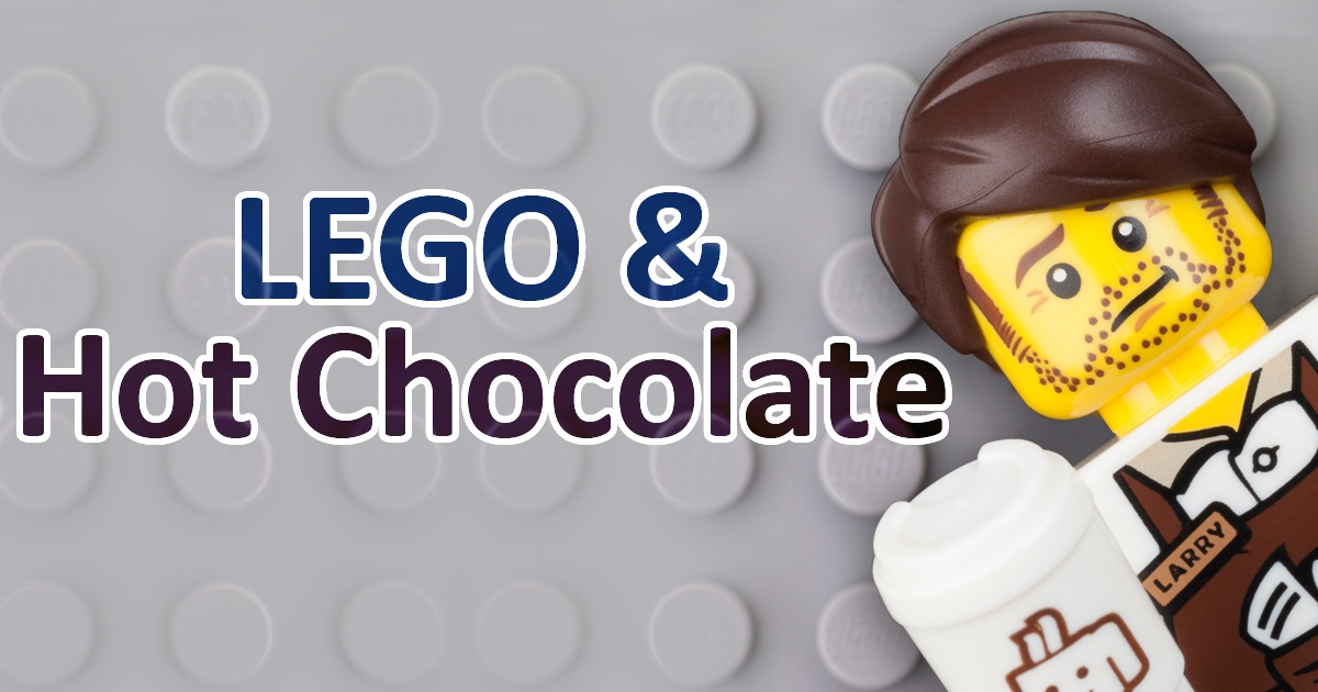 LEGO and Hot Chocolate