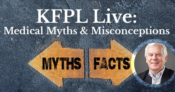 KFPL LIve Medical Myths and Misconceptions Myths Facts