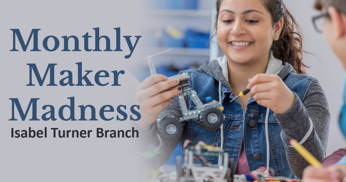 Monthly Maker Madness at the Isabel Turner Branch