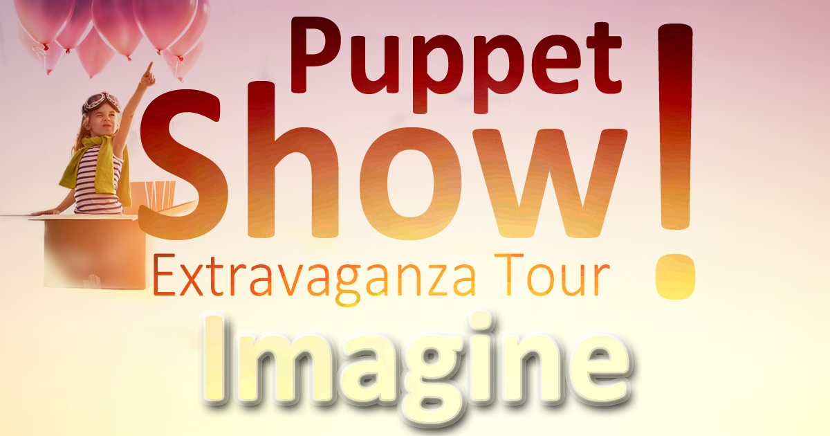 Puppet Show Extravaganza Tour: Imagine!