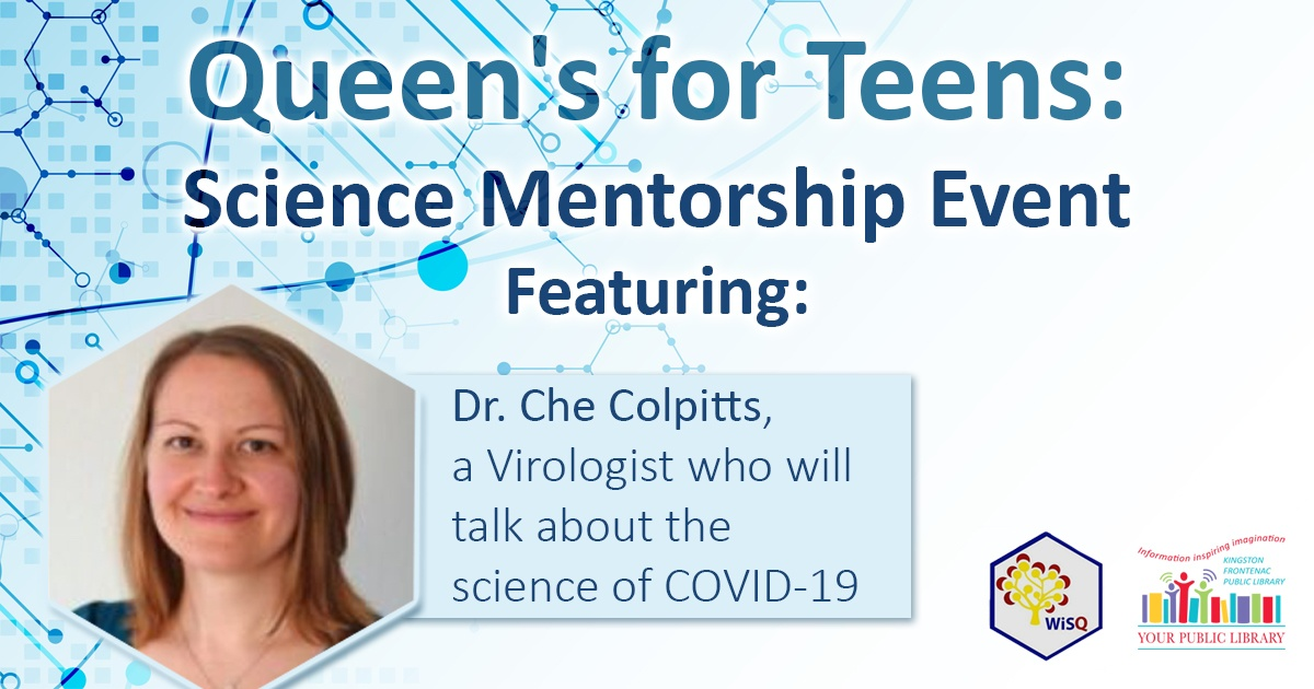Queen's for Teens: Science Mentorship Event Featuring: Dr. Che Colpitts, a Virologist who will talk about the science of COVID-19