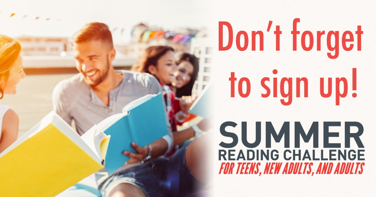 Don't forget to sign up! Summer Reading Challenge for teens, new adults, and adults