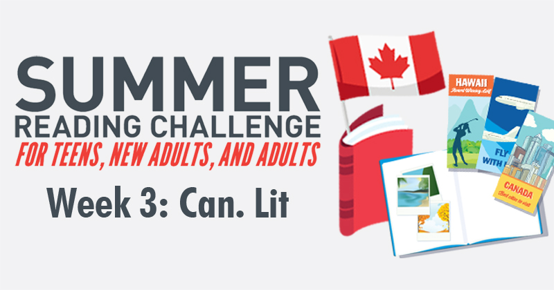 Summer Reading Challenge: For teens, new adults, and adults: Week 3: Can. Lit