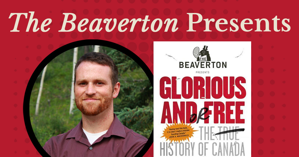 The Beaverton Presents: Glorious and/or Free: The Tur History of Canada