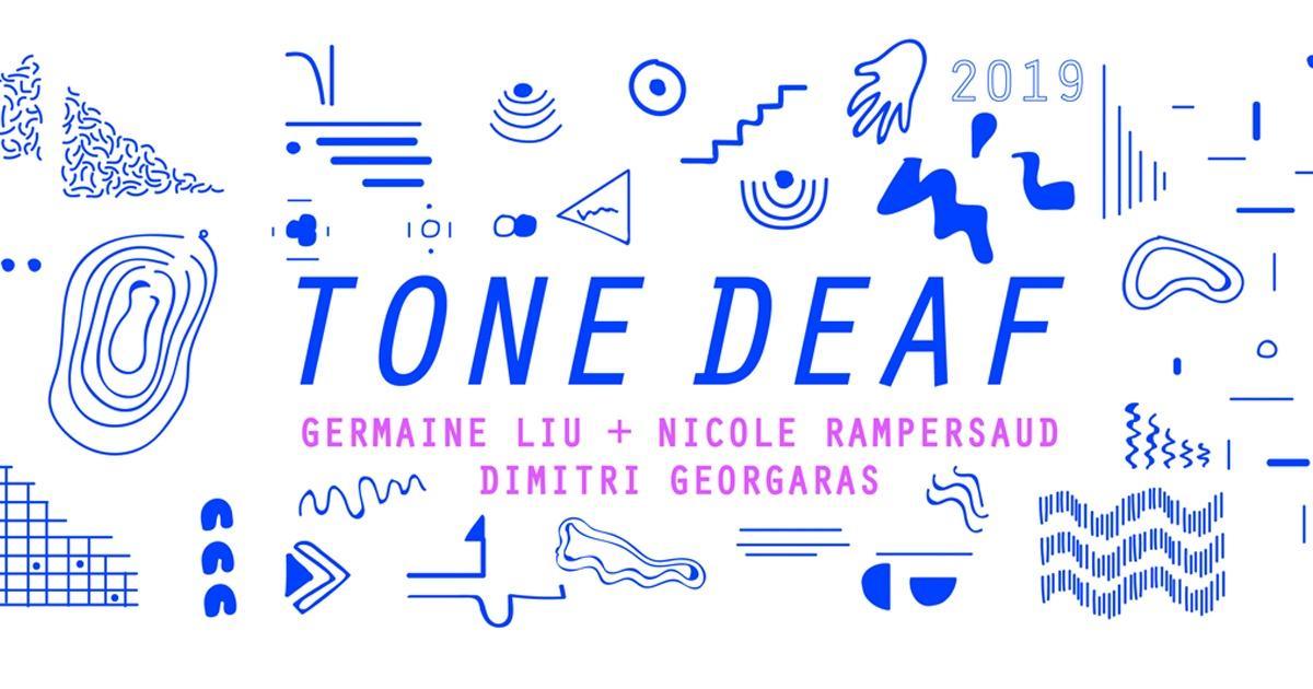 Tone Deaf 2019; Germaine Liu + Nicole Rampersaud; Dimitri Georgaras