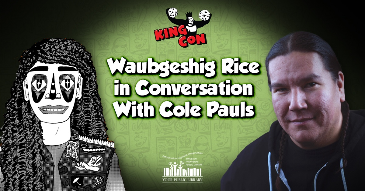King Con: Waubgeshig Rice in Conversation With Cole Pauls