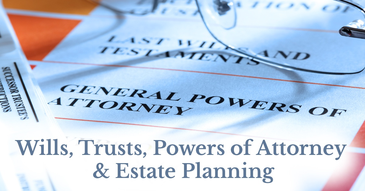 Wills, Trusts, Powers of Attorney & Estate Planning