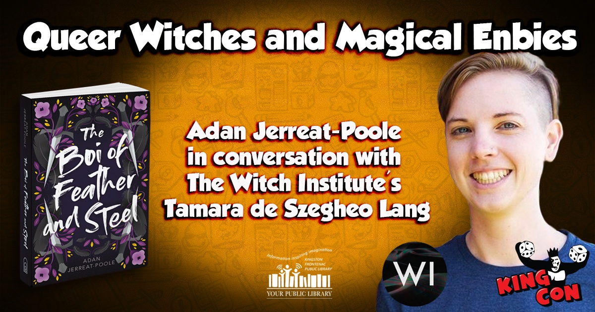 King Con: Queer Witches and Magical Enbies: Adan Jerreat-Poole in Conversation with The Witch Institute's Tamara de Szegheo Lang